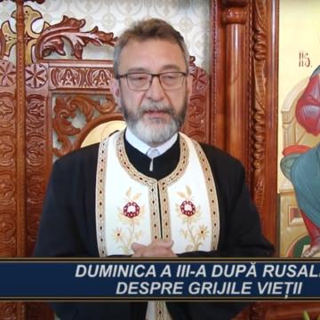CUVÂNT DE ÎNVĂȚĂTURĂ   DUMINICA A III A DUPĂ RUSALII- DESPRE GRIJILE VIEȚII