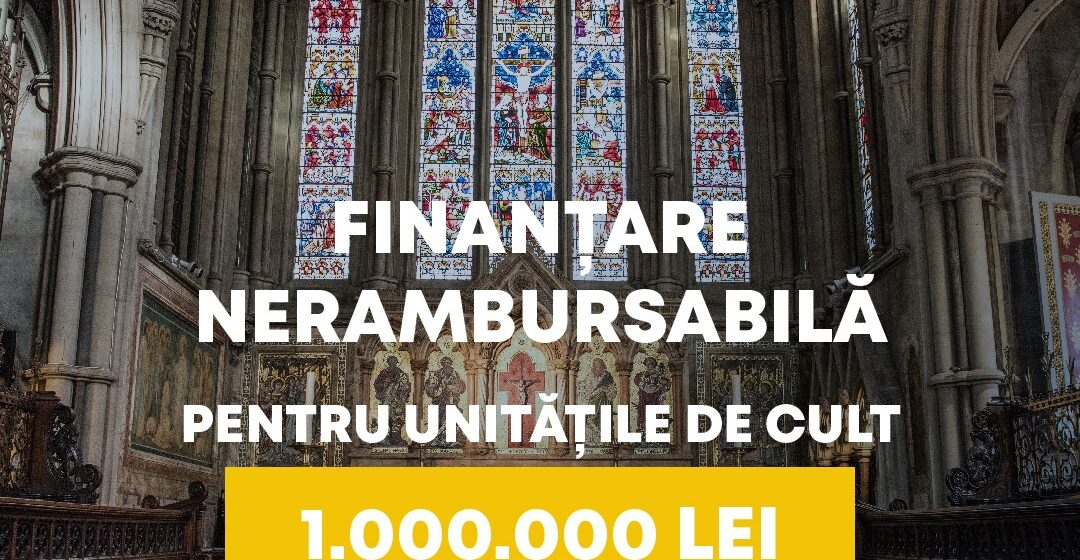 Finanțare nerambursabilă pentru unitățile de cult